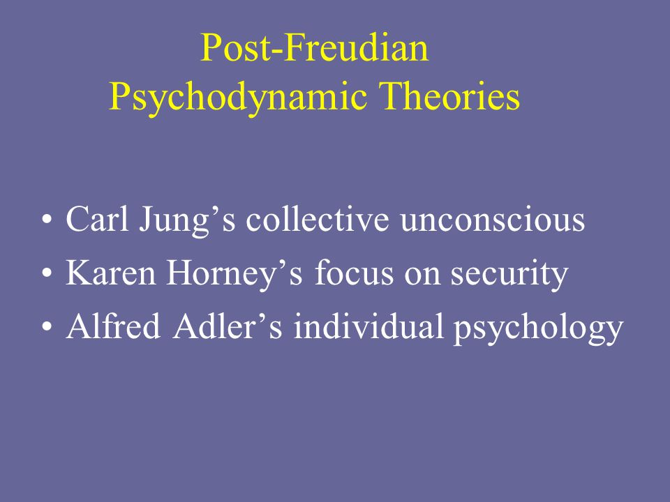 Post-Freudian Psychodynamic Theories Carl Jung's collective unconscious Karen Horney's focus on security Alfred Adler's individual psychology