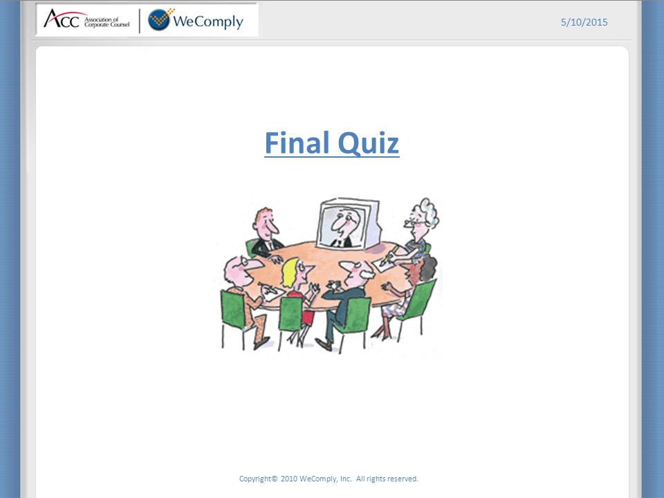 Copyright© 2010 WeComply, Inc. All rights reserved. 5/10/2015 Final Quiz