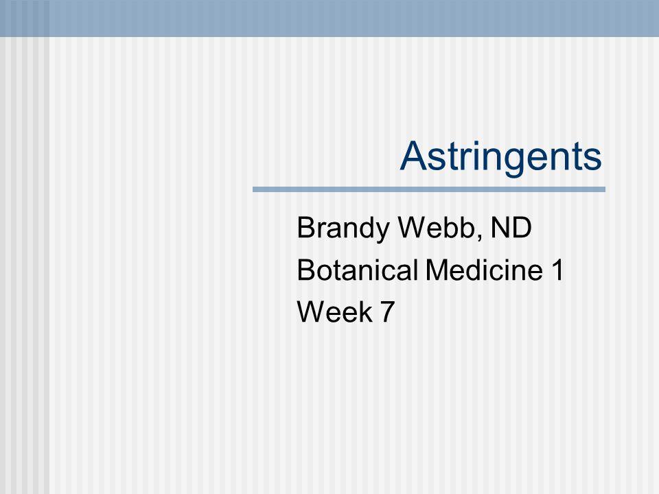Astringents Brandy Webb, ND Botanical Medicine 1 Week 7