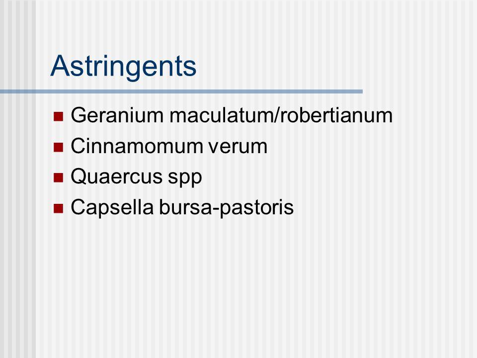 Astringents Geranium maculatum/robertianum Cinnamomum verum Quaercus spp Capsella bursa-pastoris