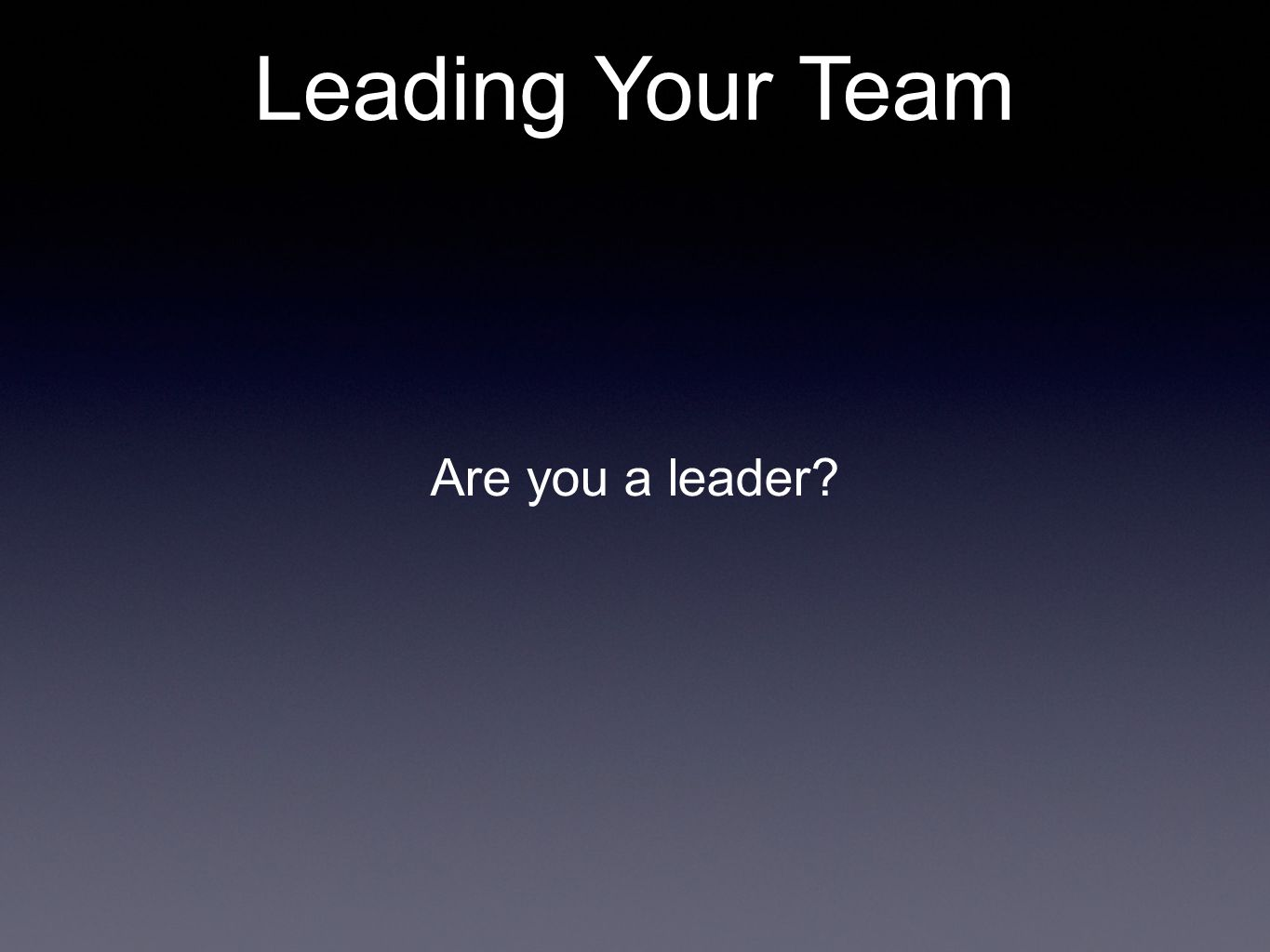 Are you a leader? Leading Your Team