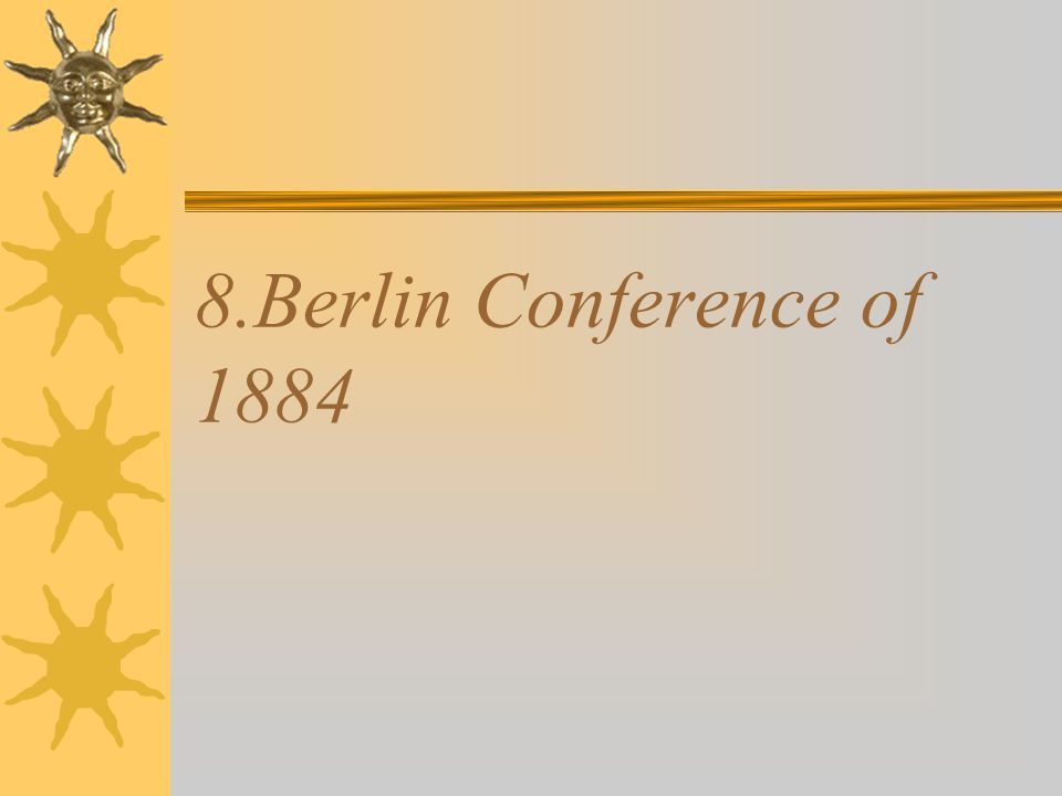 8.Berlin Conference of 1884
