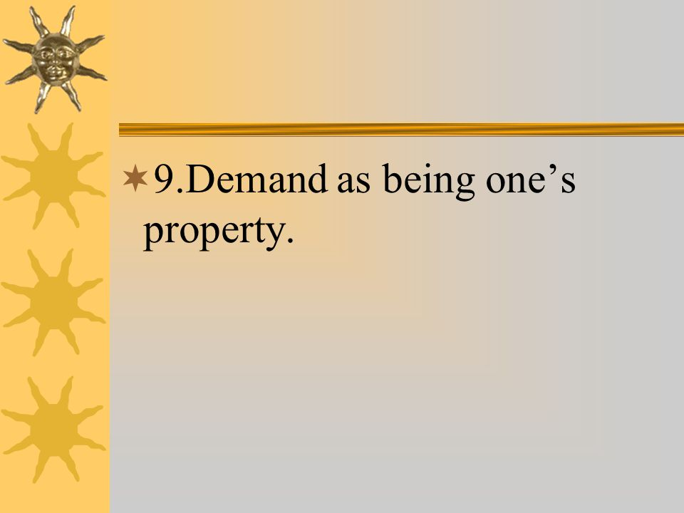  9.Demand as being one's property.