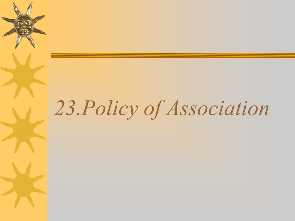 23.Policy of Association