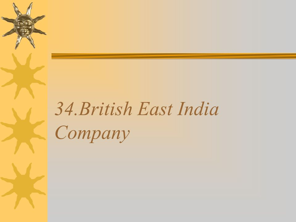 34.British East India Company