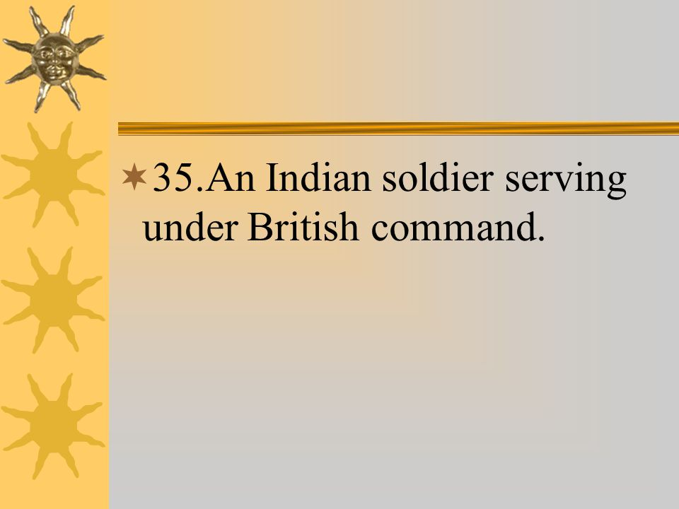  35.An Indian soldier serving under British command.