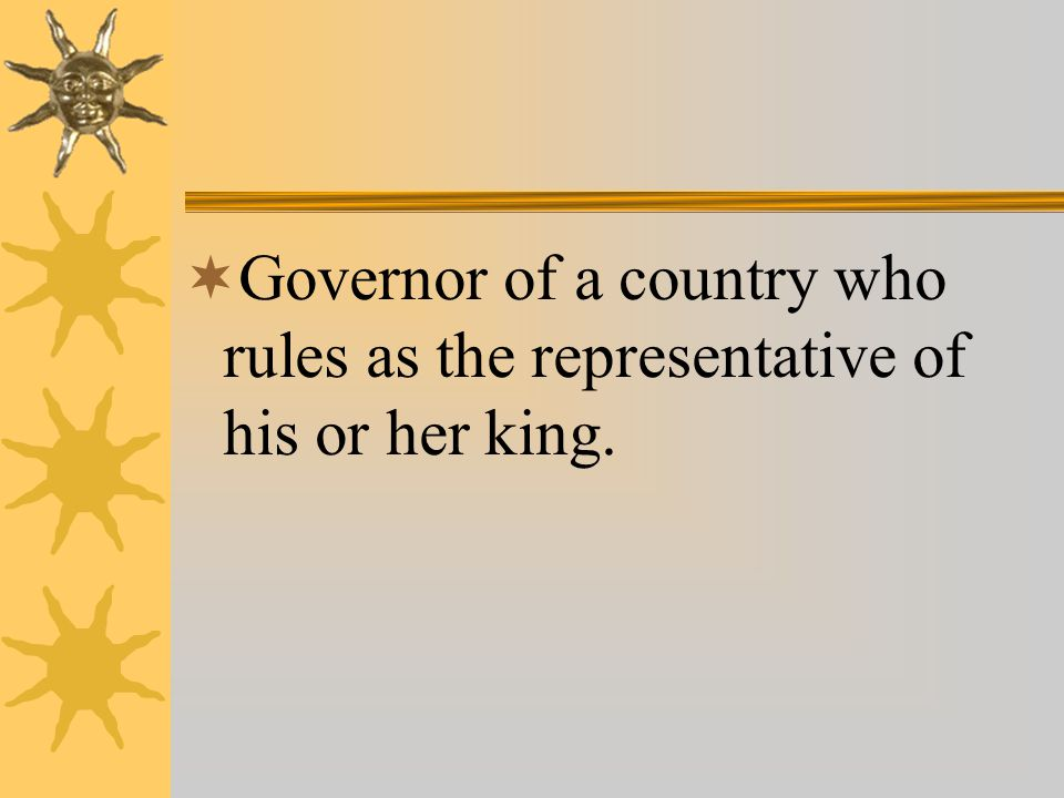  Governor of a country who rules as the representative of his or her king.