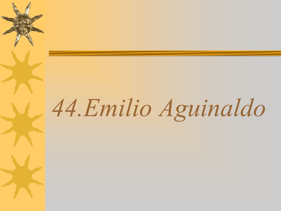 44.Emilio Aguinaldo