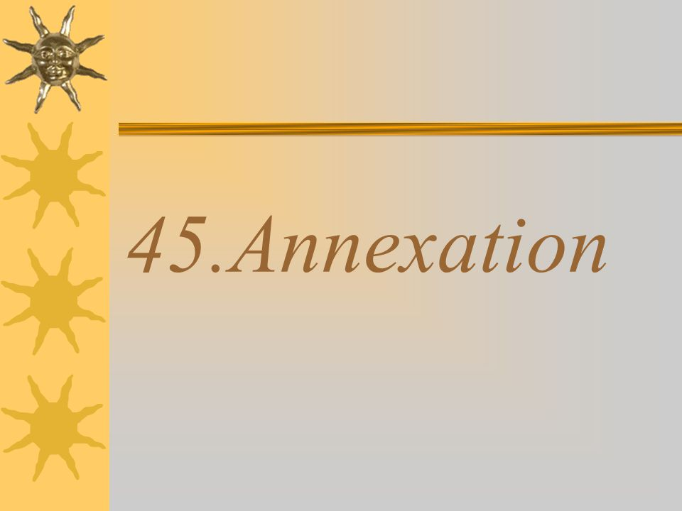45.Annexation