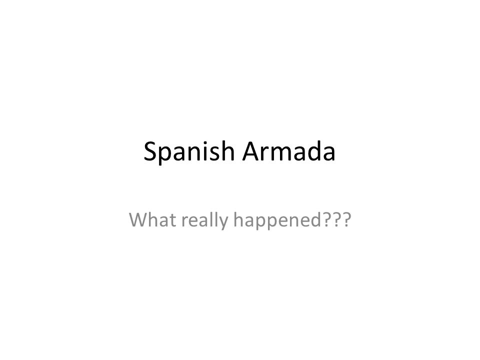 Spanish Armada What really happened