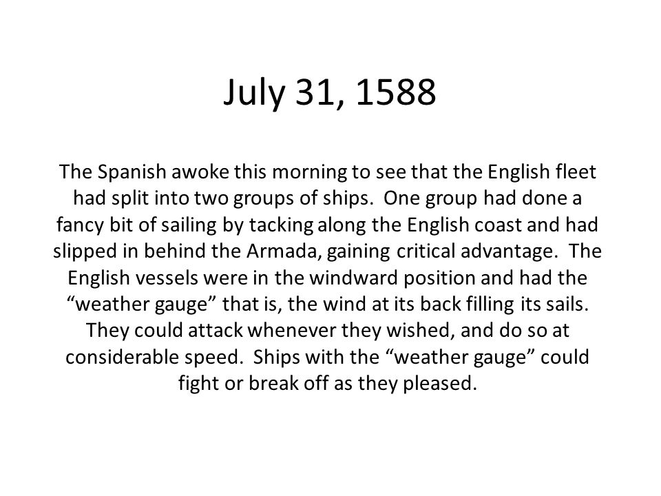 July 31, 1588 The Spanish awoke this morning to see that the English fleet had split into two groups of ships.
