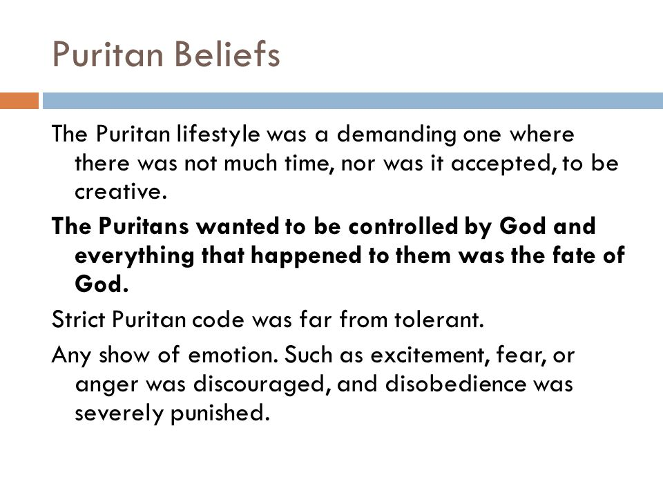 Puritan Beliefs The Puritan lifestyle was a demanding one where there was not much time, nor was it accepted, to be creative.