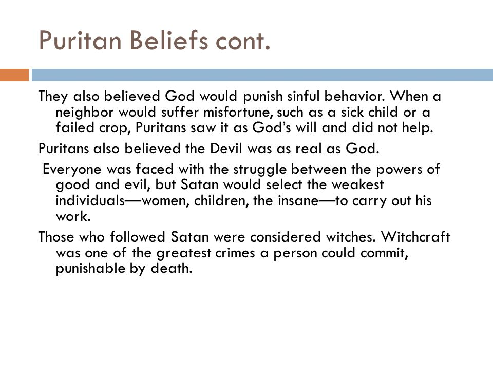 Puritan Beliefs cont. They also believed God would punish sinful behavior.