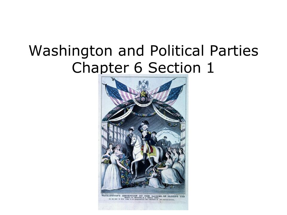 Washington and Political Parties Chapter 6 Section 1