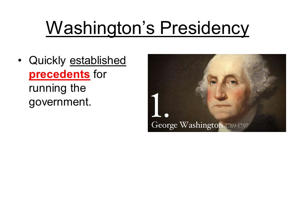Washington's Presidency Quickly established precedents for running the government.