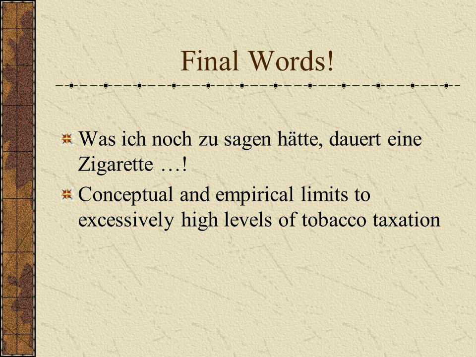 Final Words.Was ich noch zu sagen hätte, dauert eine Zigarette ….