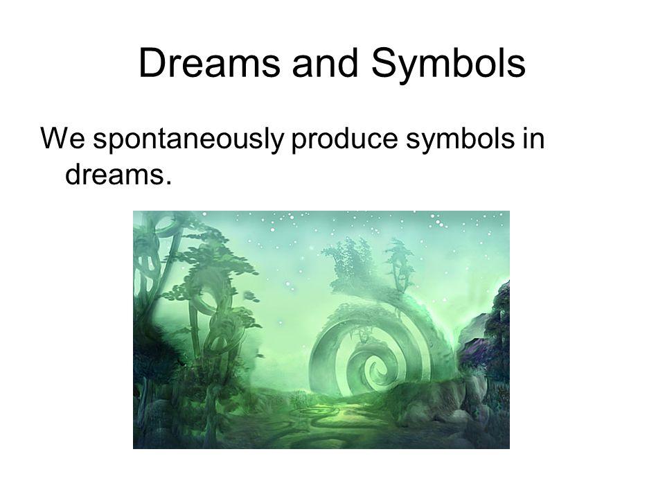 Dreams and Symbols We spontaneously produce symbols in dreams.