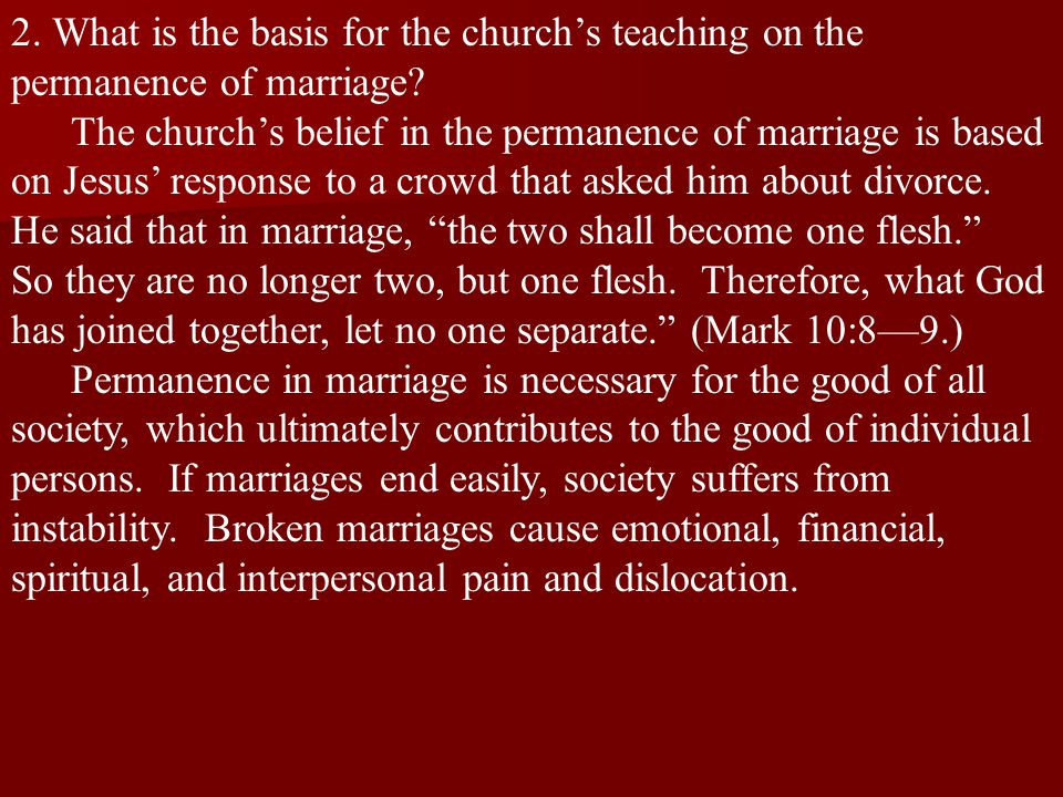 2.What is the basis for the church's teaching on the permanence of marriage.