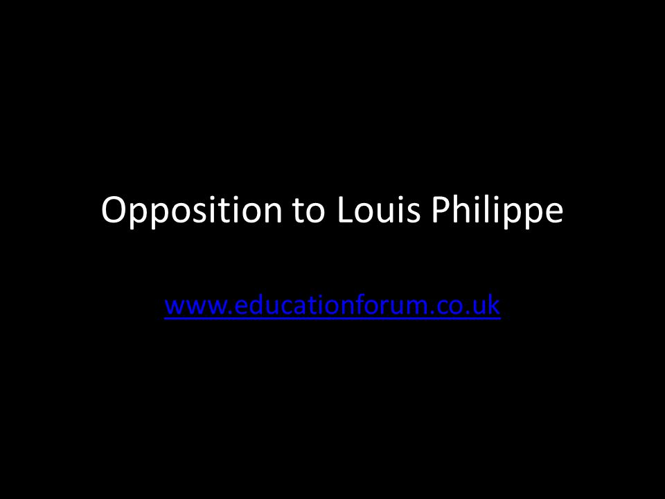 Opposition to Louis Philippe www.educationforum.co.uk