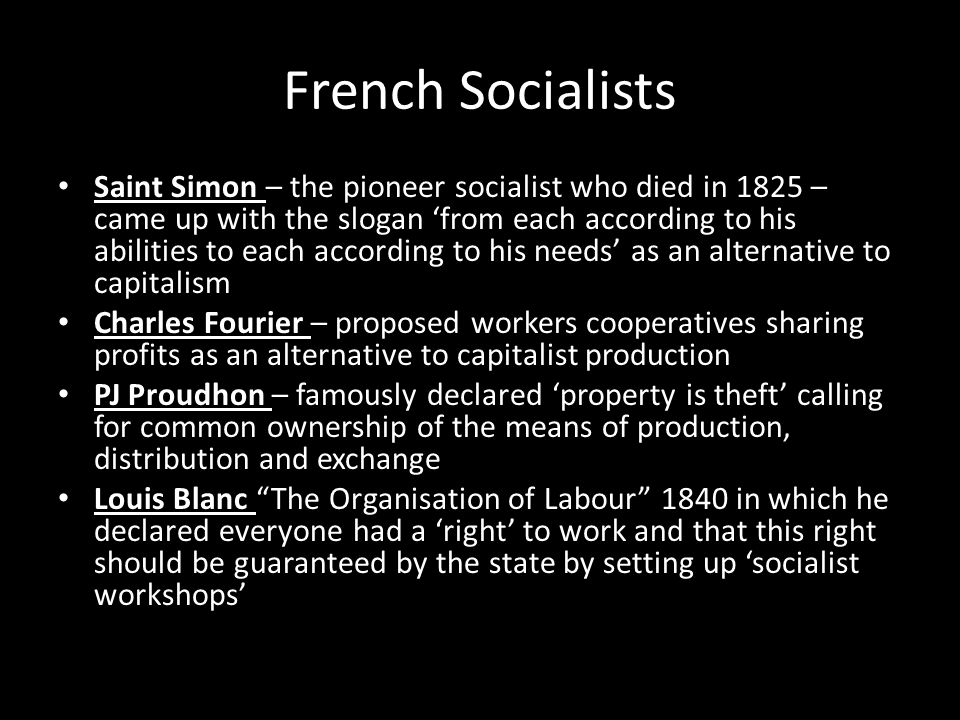 French Socialists Saint Simon – the pioneer socialist who died in 1825 – came up with the slogan 'from each according to his abilities to each accordi