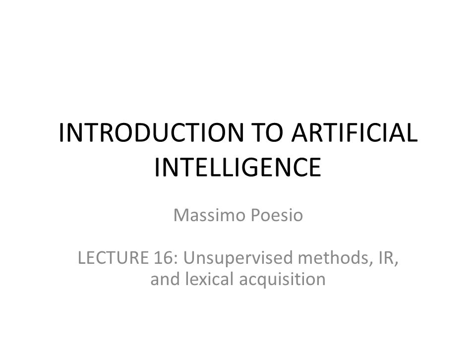 INTRODUCTION TO ARTIFICIAL INTELLIGENCE Massimo Poesio LECTURE 16: Unsupervised methods, IR, and lexical acquisition