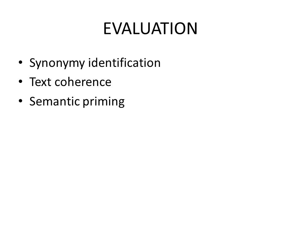 EVALUATION Synonymy identification Text coherence Semantic priming