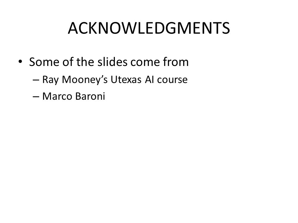 ACKNOWLEDGMENTS Some of the slides come from – Ray Mooney's Utexas AI course – Marco Baroni