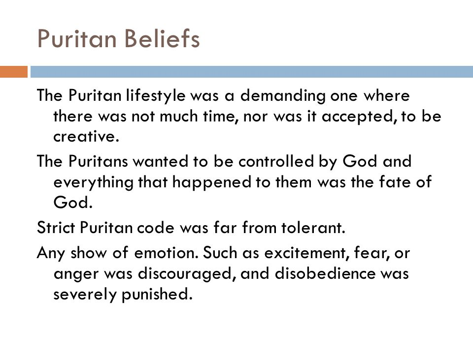 Puritan Beliefs cont.Children rarely played, as toys and games were scarce.