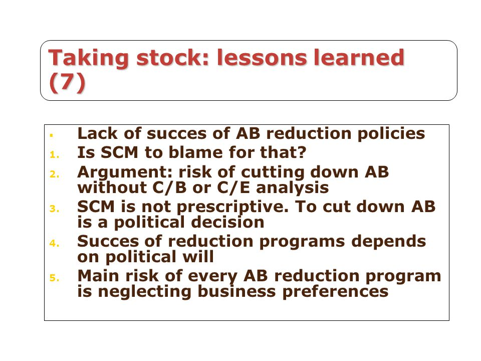 Taking stock: lessons learned (7)  Lack of succes of AB reduction policies 1.
