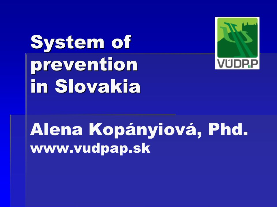 System of prevention in Slovakia System of prevention in Slovakia Alena Kopányiová, Phd.