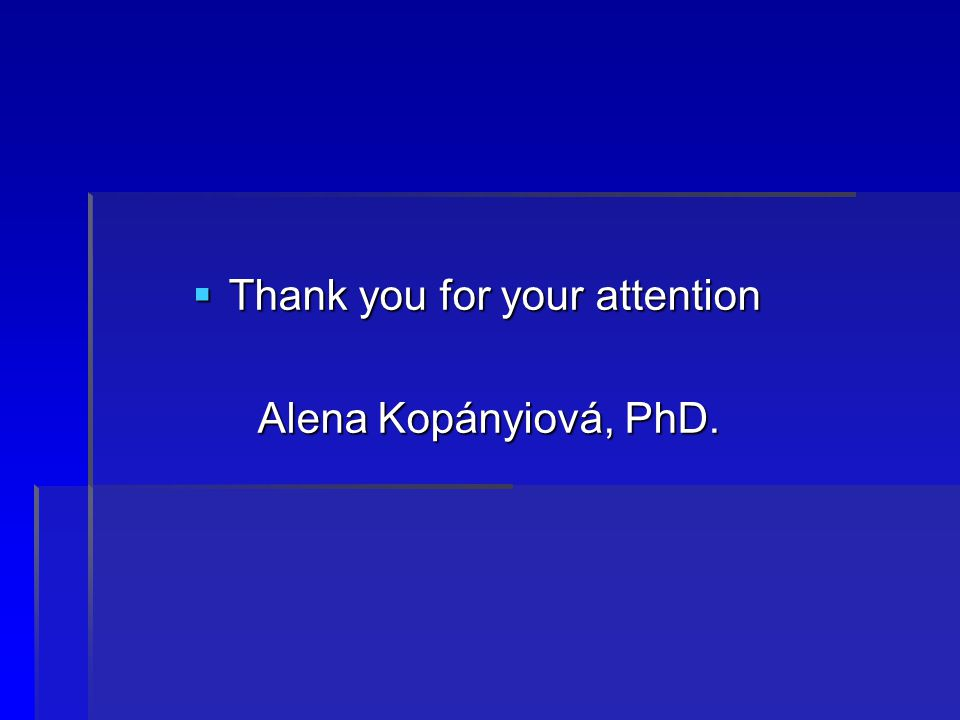  Thank you for your attention Alena Kopányiová, PhD. Alena Kopányiová, PhD.