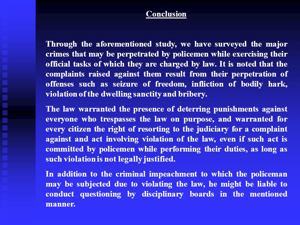 Conclusion Through the aforementioned study, we have surveyed the major crimes that may be perpetrated by policemen while exercising their official tasks of which they are charged by law.