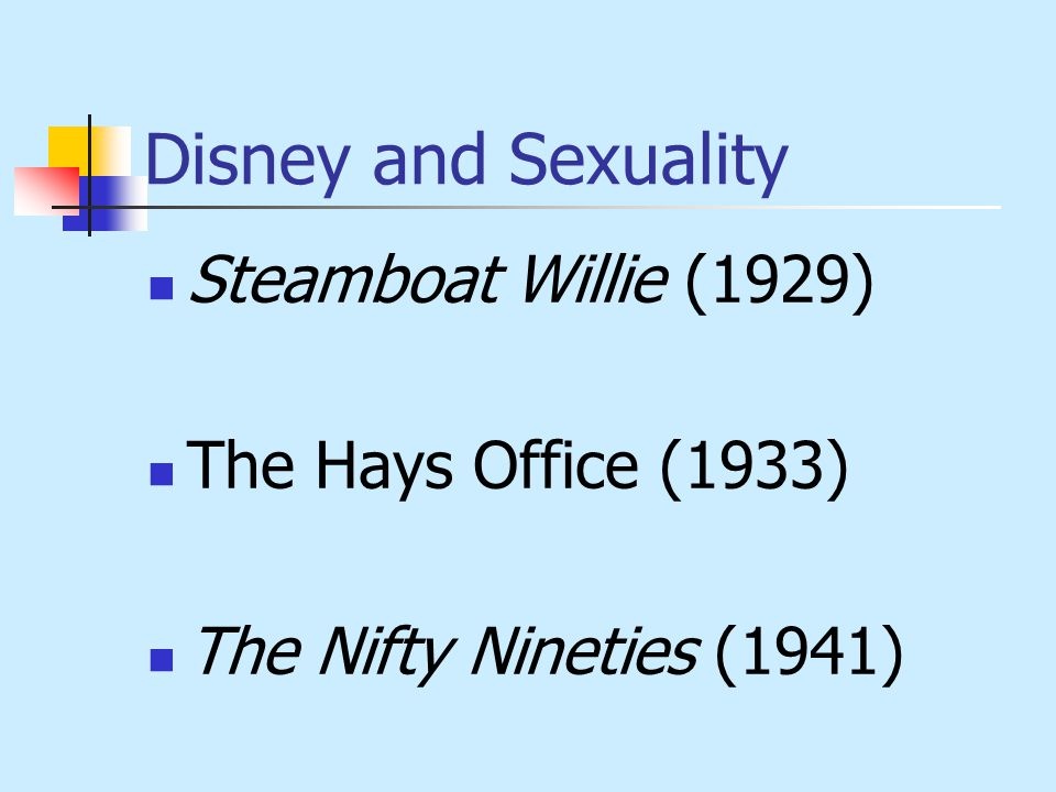 Disney and Sexuality Steamboat Willie (1929) The Hays Office (1933) The Nifty Nineties (1941)