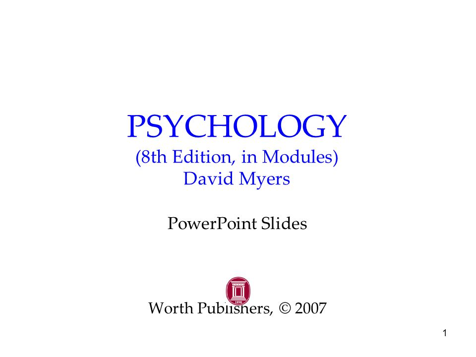 1 PSYCHOLOGY (8th Edition, in Modules) David Myers PowerPoint Slides Worth Publishers, © 2007