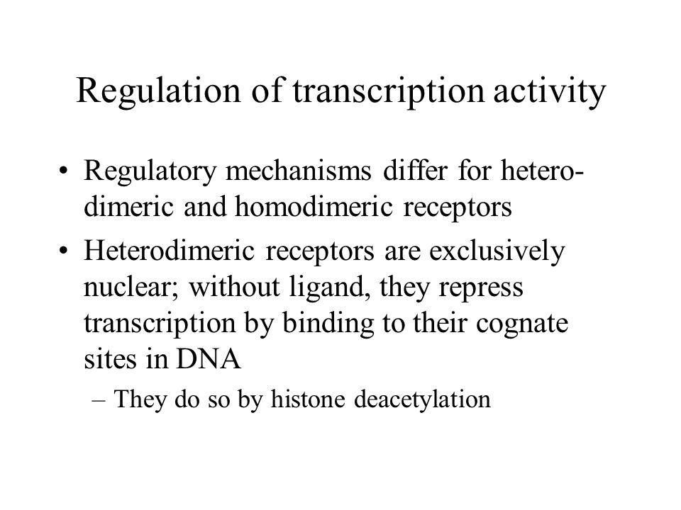 Regulation of transcription activity Regulatory mechanisms differ for hetero- dimeric and homodimeric receptors Heterodimeric receptors are exclusivel