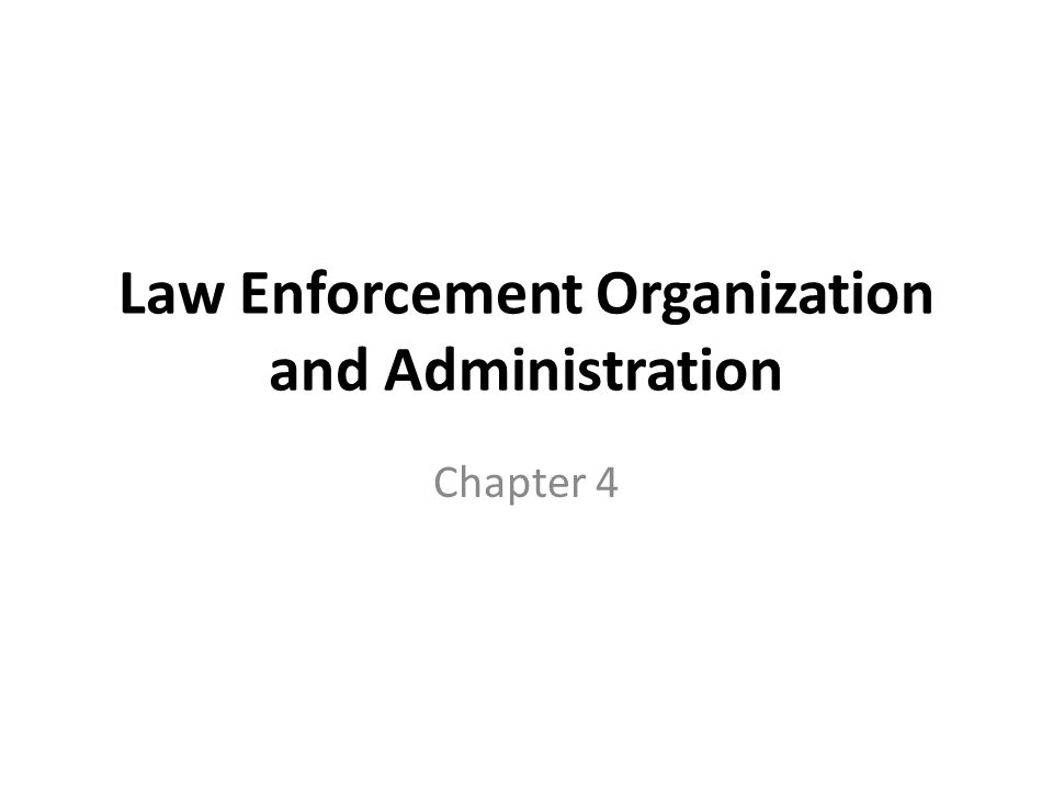 Law Enforcement Organization and Administration Chapter 4