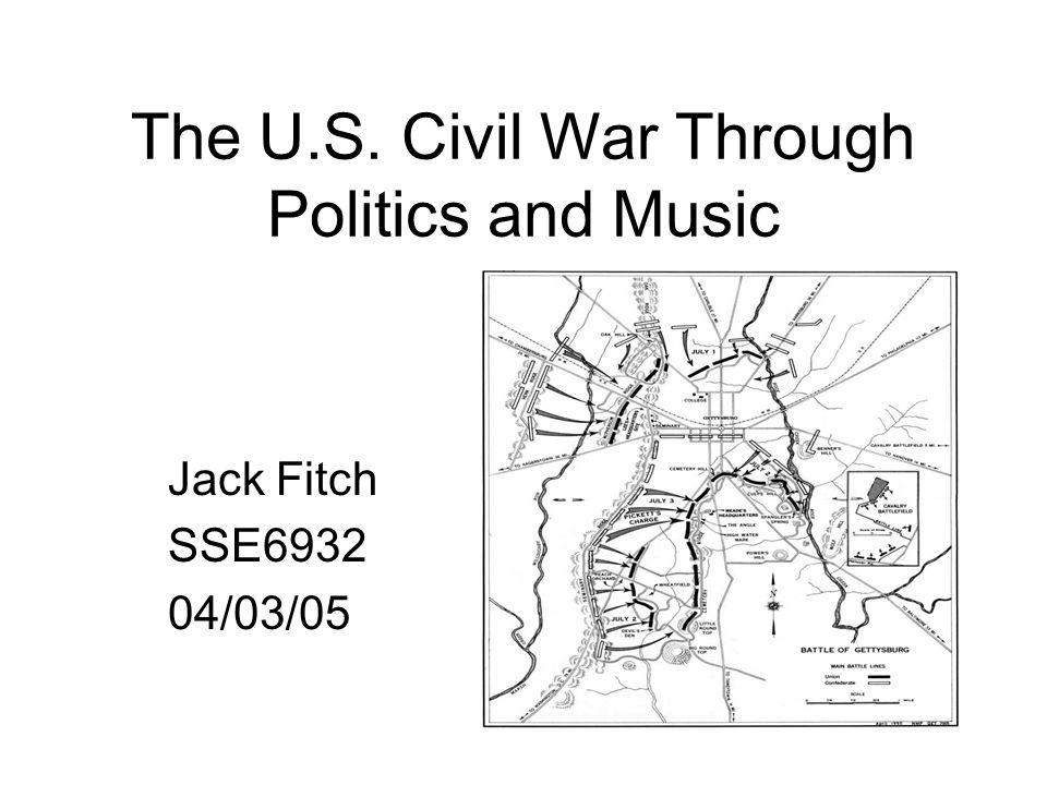 The U.S. Civil War Through Politics and Music Jack Fitch SSE6932 04/03/05