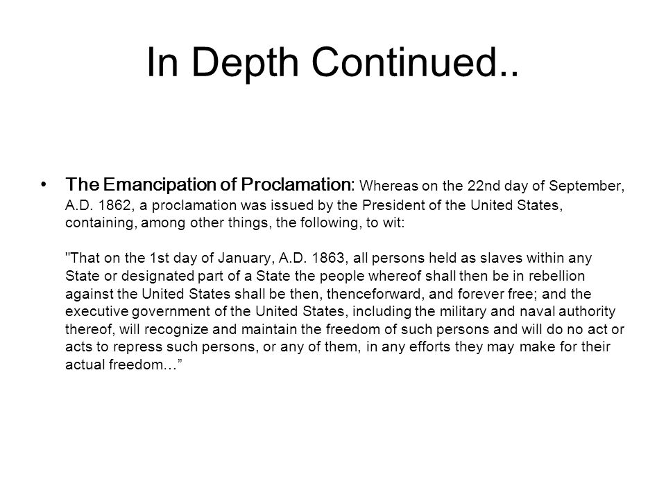In Depth Continued.. The Emancipation of Proclamation: Whereas on the 22nd day of September, A.D.