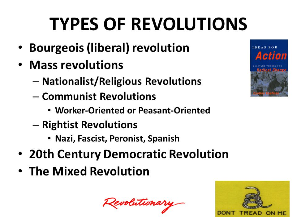 TYPES OF REVOLUTIONS Bourgeois (liberal) revolution Mass revolutions – Nationalist/Religious Revolutions – Communist Revolutions Worker-Oriented or Peasant-Oriented – Rightist Revolutions Nazi, Fascist, Peronist, Spanish 20th Century Democratic Revolution The Mixed Revolution