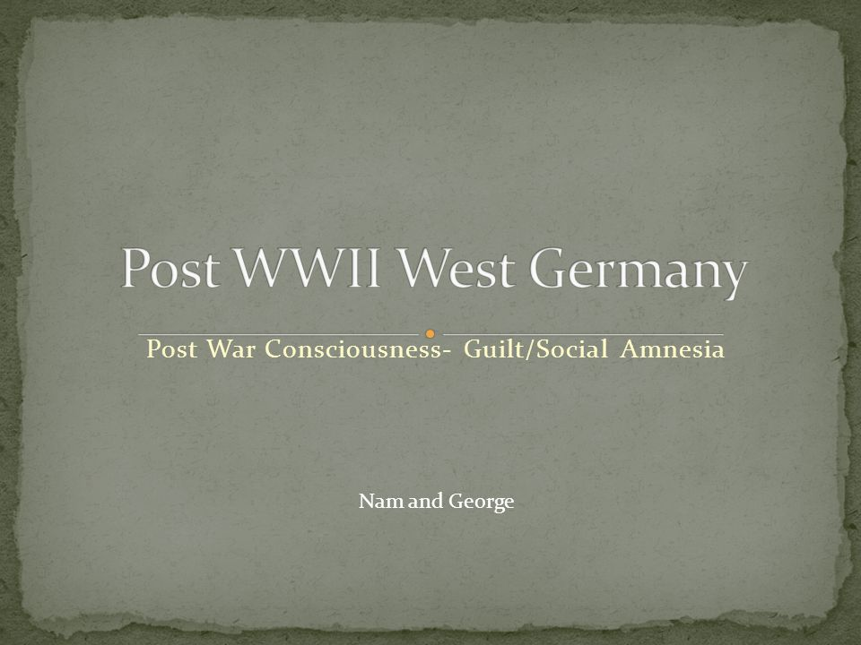 Post War Consciousness- Guilt/Social Amnesia Nam and George