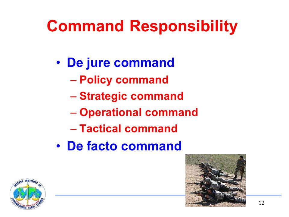 12 Command Responsibility De jure command –Policy command –Strategic command –Operational command –Tactical command De facto command