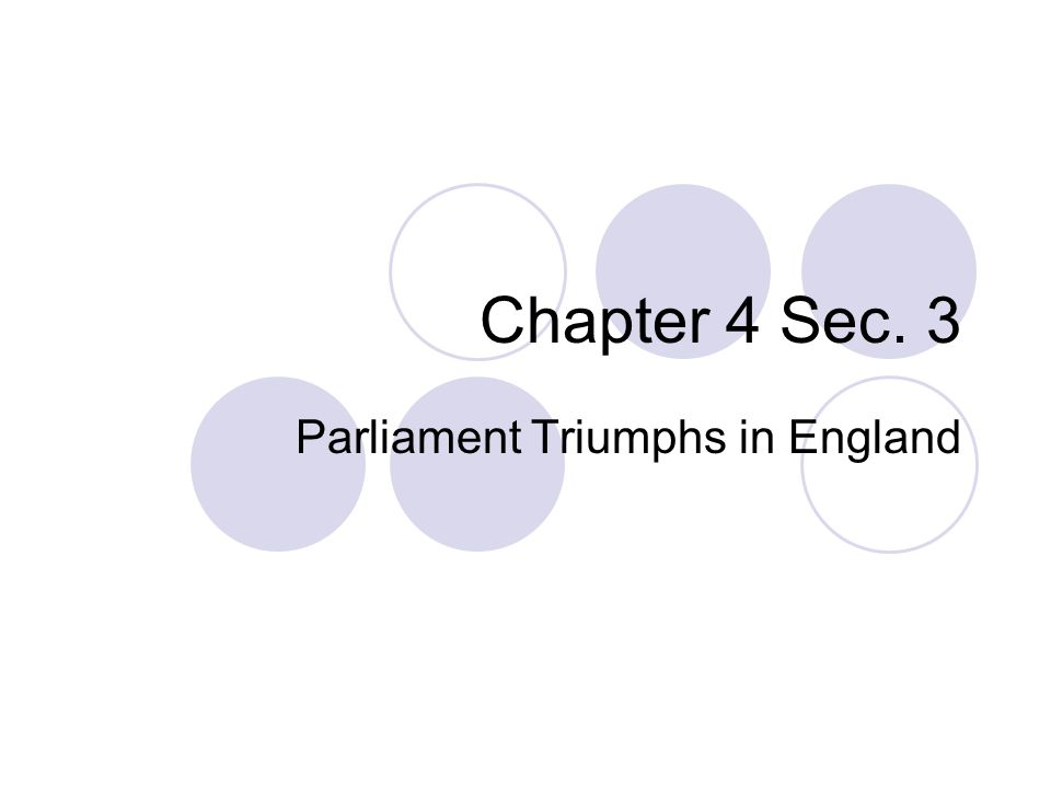 Chapter 4 Sec. 3 Parliament Triumphs in England