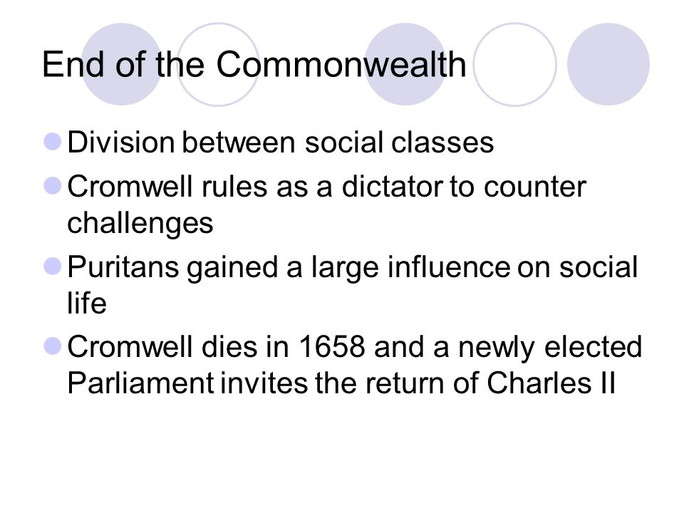 End of the Commonwealth Division between social classes Cromwell rules as a dictator to counter challenges Puritans gained a large influence on social