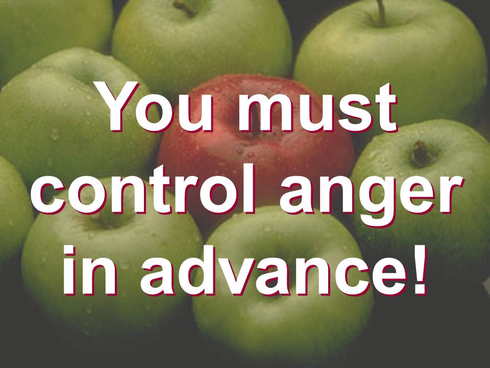 You must control anger in advance!