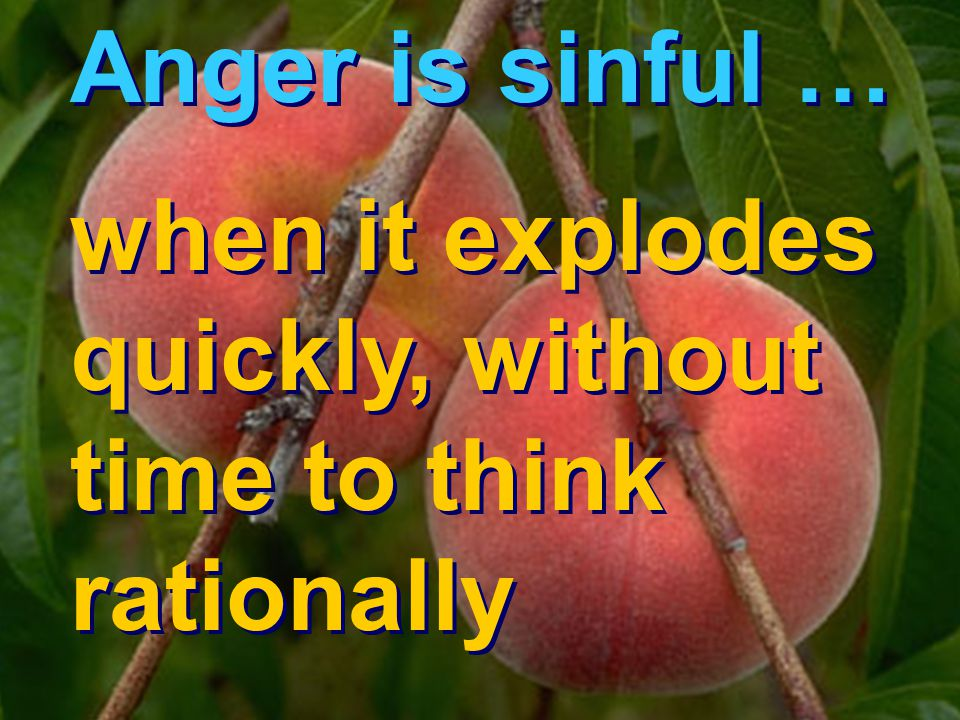 Anger is sinful … when it explodes quickly, without time to think rationally Anger is sinful … when it explodes quickly, without time to think rationally
