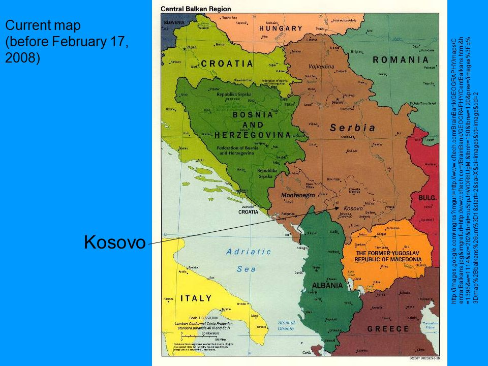 Kosovo http://images.google.com/imgres imgurl=http://www.cftech.com/BrainBank/GEOGRAPHY/maps/C entralBalkans.jpg&imgrefurl=http://www.cftech.com/BrainBank/GEOGRAPHY/CentBalkans.html&h =1396&w=1114&sz=282&tbnid=xu5zpJnWOR8UgM:&tbnh=150&tbnw=120&prev=/images%3Fq% 3Dmap%2Bbalkans%26um%3D1&start=2&sa=X&oi=images&ct=image&cd=2 Current map (before February 17, 2008)