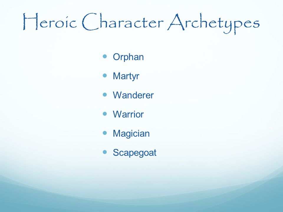 Heroic Character Archetypes Orphan Martyr Wanderer Warrior Magician Scapegoat