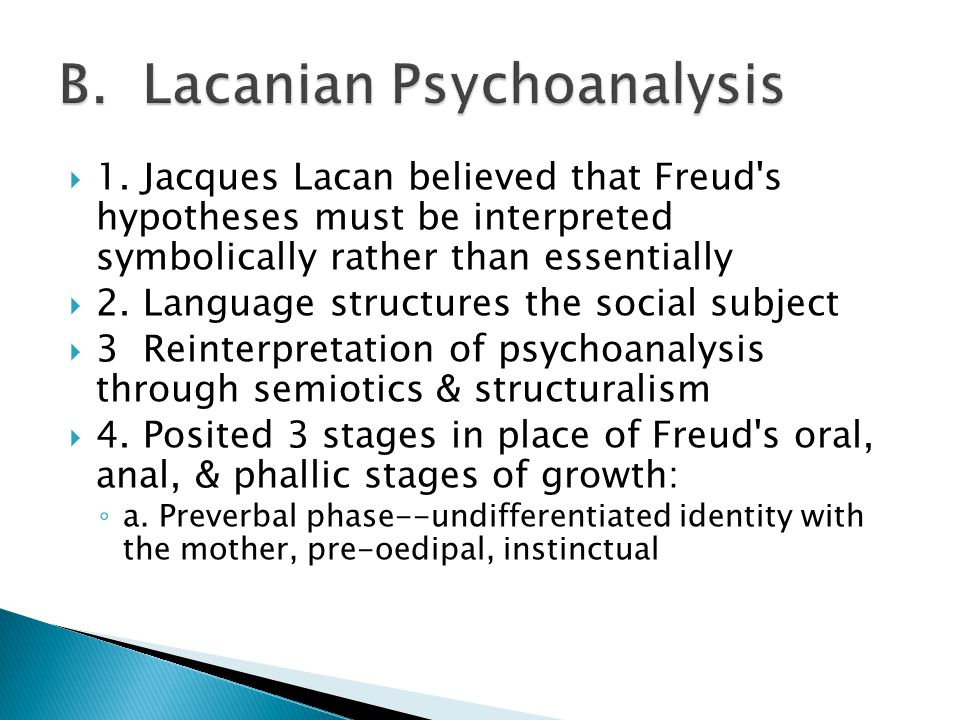  1. Jacques Lacan believed that Freud's hypotheses must be interpreted symbolically rather than essentially  2. Language structures the social subje