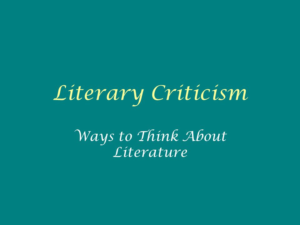 Literary Criticism Ways to Think About Literature