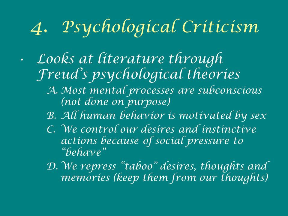 4. Psychological Criticism Looks at literature through Freud's psychological theories A.Most mental processes are subconscious (not done on purpose) B